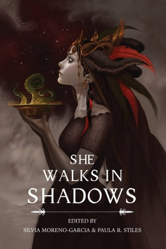 SHE WALKS IN SHADOWS, edited by Silvia Moreno-Garcia & Paula R. Stiles. Innsmouth Free Press. October 2015.